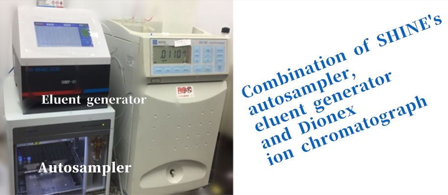 Combination of SHINE's  autosampler, eluent generator  and Dionex  ion chromatograph